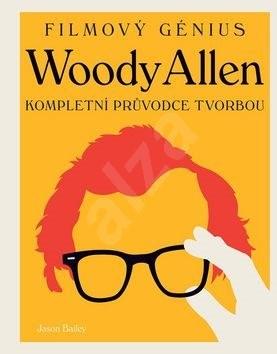 Woody Allen: Kompletní průvodce tvorbou - Jason Bailey
