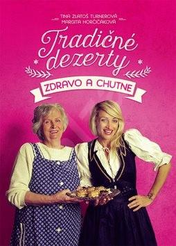 Tradičné dezerty zdravo a chutne - Tina Zlatoš Turnerová; Margita Horčičáková