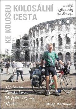 Kolosální cesta ke Koloseu: A další cyklocesty po Evropě - Milan Martinec