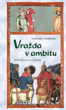 Vražda v ambitu: Hříšní lideé Království českého - Vlastimil Vondruška