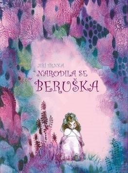 Narodila se beruška - Klára Trnková; Jiří Trnka