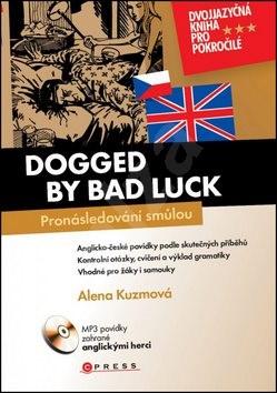 Dogged by bad luck/ Pronásledovaní smůlou: Dvojjazyčná kniha pro pokročilé + CD - Alena Kuzmová