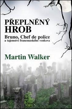 Přeplněný hrob: Bruno, Chef de police, a tajemství francouzského venkova - Martin Walker
