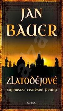 Zlatodějové: Tajemství císařské Prahy - Jan Bauer