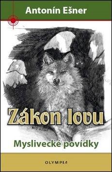 Zákon lovu: Myslivecké povídky - Antonín Ešner