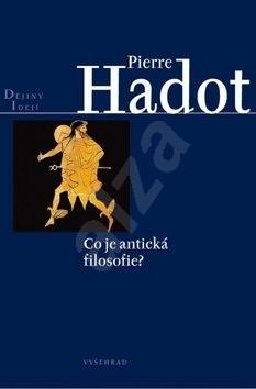 Co je antická filozofie? - Pierre Hadot