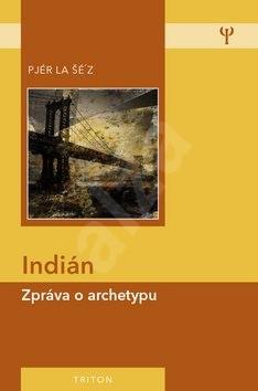 Indián: Zpráva o archetypu - Pjér la Šé´z