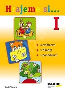 Hrajeme si...1: s tradicemi, s říkadly, s pohádkami - Lucie Víchová
