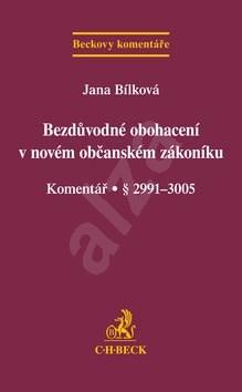 Bezdůvodné obohacení v novém občanském zákoníku Komentář: Komentář § 2991-3005 - Jana Bílková