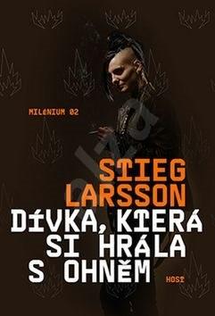 Dívka, která si hrála s ohněm: Milénium 02 - Stieg Larsson