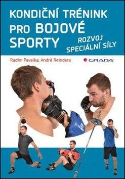 Kondiční trénink pro bojové sporty: rozvoj speciální síly - Radim Pavelka; André Reinders