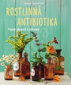 Rostlinná antibiotika: Tajné zbraně přírody - Aruna M. Siewertová