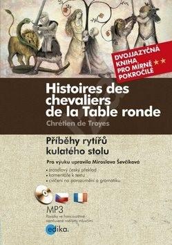 Histoires des chevaliers de la Table ronde/ Příběhy rytířů kulatého stolu: Dvojjazyčná kniha pro pok - Chrétien de Troyes