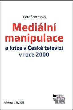 Mediální manipulace a krize v ČT v roce 2000: Publikace č. 18/2015 - Petr Žantovský