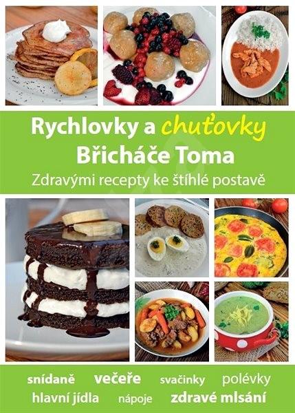 Rychlovky a chuťovky Břicháče Toma: Zdravými recepty ke štíhlé postavě -