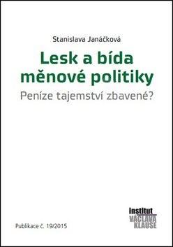 Lesk a bída měnové politiky: Peníze tejemství zbavené? Publikace č. 19/2015 - Stanislava Janáčková