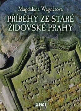 Příběhy ze staré židovské Prahy - Magdalena Wagnerová