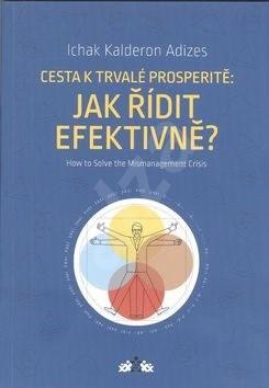 Cesta k trvalé prosperitě: Jak řídit efektivně? - Ichak Kalderon Adizes