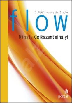 Flow: O štěstí a smyslu života - Mihaly Csikszentmihalyi