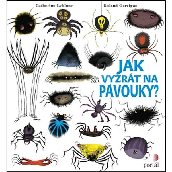 Jak vyzrát na pavouky? - Catherine Leblanc; Roland Garrigue