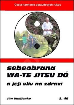 Sebeobrana Wa-te jitsu dó: a její vliv na zdraví - Ján Vasilenko