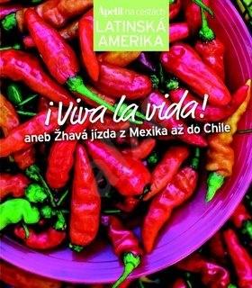 Viva la vida!: aneb Žhavá jízda z Mexika až do Chile -