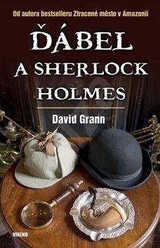 Ďábel a Sherlock Holmes: Od autora bestselleru Ztracené město v Amazonii - David Grann