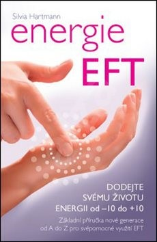 Energie EFT: Dodejte svému životu energii od -10 do +10 - Silvia Hartmann