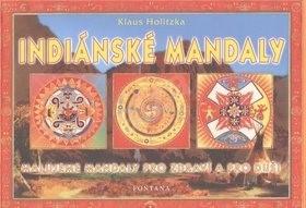 Indiánské mandaly: Malujeme mandaly pro zdraví a pro duši - Klaus Holitzka