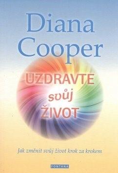 Uzdravte svůj život: Jak změnit svůj život krok za krokem - Diana Cooper