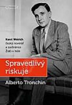 Spravedlivý riskuje: Karel Weirich, český novinář a zachránce Židů v Itálii - Alberto Tronchin