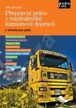 Přepravní právo v mezinárodní kamionové dopravě - Jiří Krofta