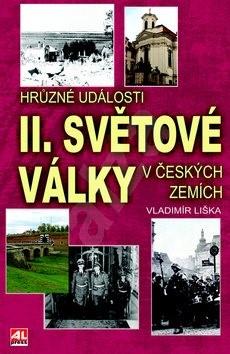 Hrůzné události II. sv. války v českých zemích - Vladimír Liška