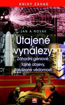 Utajené vynálezy: Knihy záhad Záhadní géniové, tajné objevy, zakázané vědomosti - Jan A. Novák