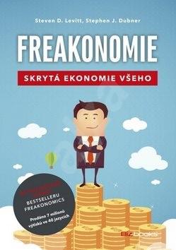Freakonomie: Skrytá ekonomie všeho - Steven D. Levitt; Stephen J. Dubner