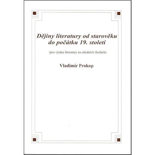 Dějiny literatury od starověku do počátku 19. století: aneb Od Mezopotánie po naše národní obrození - Vladimír Prokop