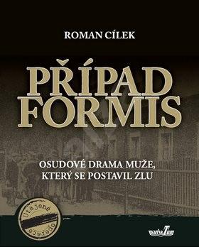 Případ Formis: Osudové drama muže, který se postavil zlu - Roman Cílek