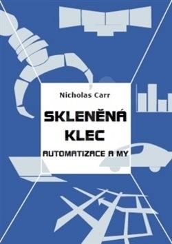 Skleněná klec: Automatizace a my - Nicholas Carr