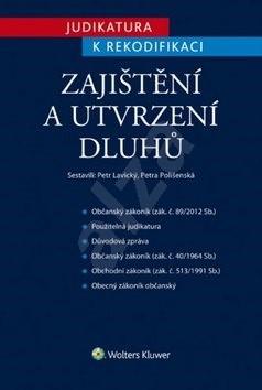 Judikatura k rekodifikaci Zajištění a utvrzení dluhů - Petr Lavický; Petra Polišenská
