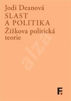 Slast a politika: Žižkova politická teorie - Jodi Deanová
