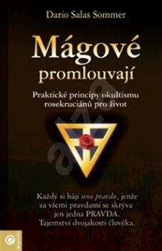 Mágové promlouvají: Praktické principy okultismu rosekruciánů pro život - Dario Salas Sommer