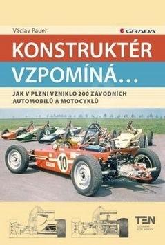 Konstruktér vzpomíná...: Jak v Plzni vzniklo 200 závodnícj automobilů a motocyklů - Václav Pauer
