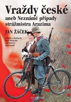 Vraždy české aneb Neznámé případy strážmistra Arazima: Příběh o zločinech, lásce bratrské a přátelst - Jan Žáček