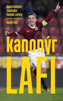 Kanonýr Lafi: Autorizovaný životopis Davida Lafaty - Karel Felt