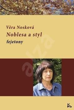 Noblesa a styl: Fejetony - Věra Nosková