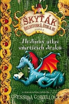 Hrdinův atlas smrtících draků: Škyťák Šelmovksá štika III. Kniha 6 - Cressida Cowell