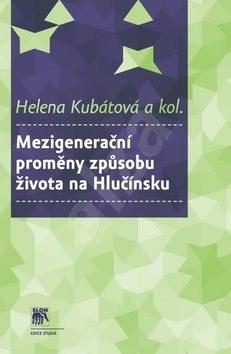 Mezigenerační proměny způsobu života na Hlučínsku - Helena Kubátová