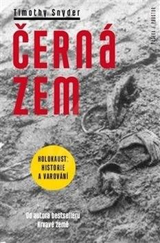 Černá zem: Holokaust - historie a varování - Timothy Snyder