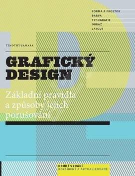Grafický design: Základní pravidla a způsoby jejich porušování - Timothy Samara