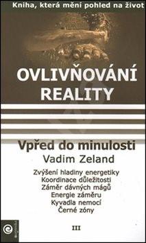 Vpřed do minulosti: Ovlivňování reality III. - Vadim Zeland